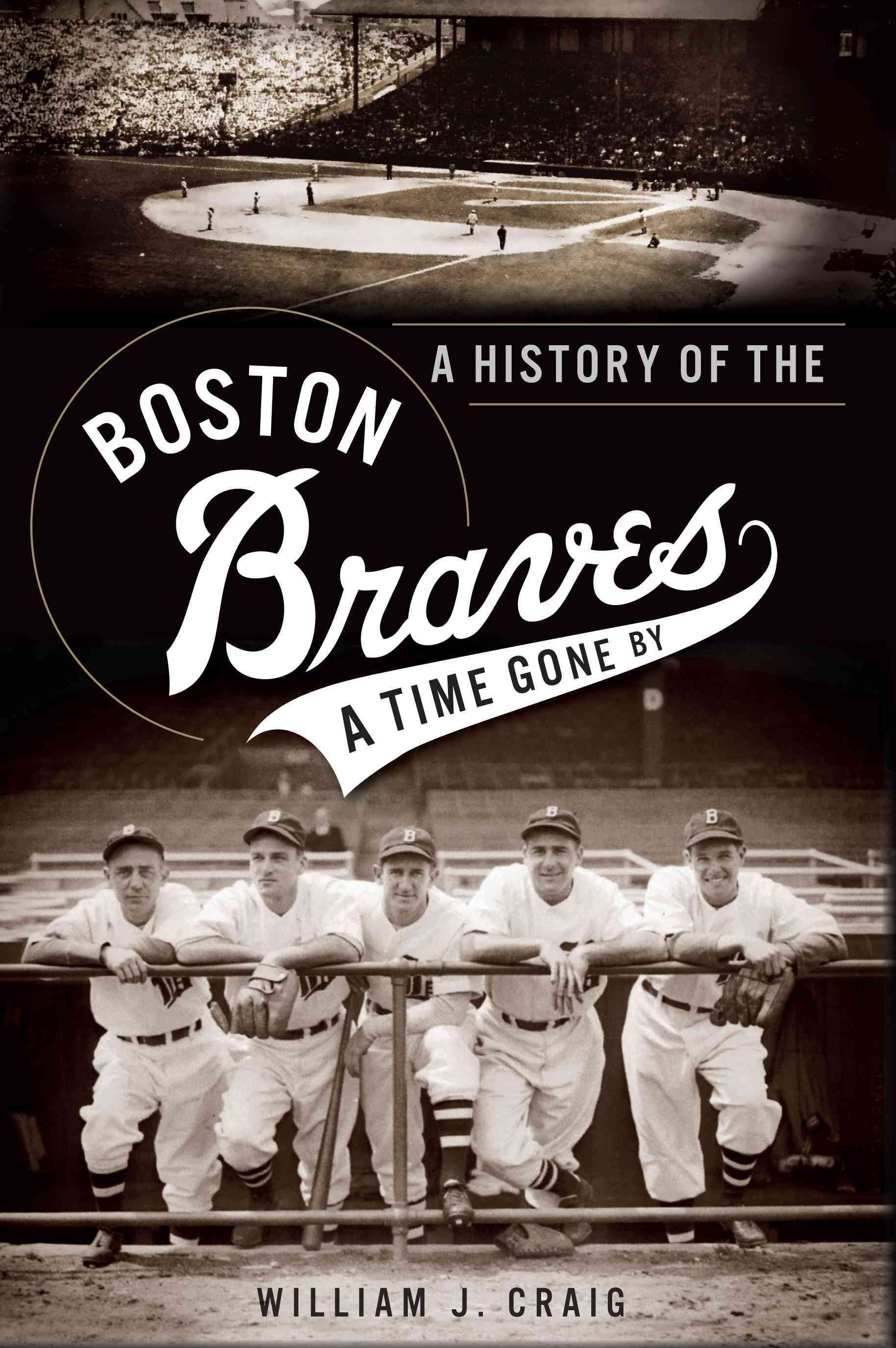 A History of the Boston Braves By Craig, William J.